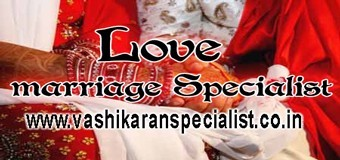 Love marriage Vashikaran specialist | Marriage Problems Solution