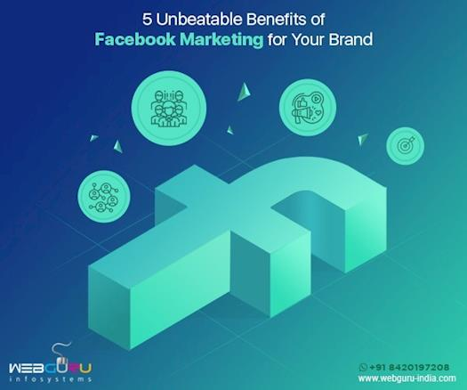 5 Unbeatable Benefits of Facebook Marketing for Your Brand
