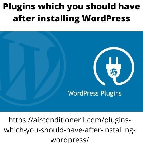 Plugins which you should have after installing WordPress