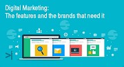 DIGITAL MARKETING: THE FEATURES AND THE BRANDS THAT NEED IT