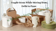 How to Move Safely with Fragile Items While Moving from Delhi to Pune?