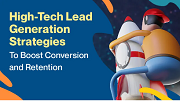 High Tech Lead Generation Strategies To Boost Conversion and Retention