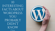 10 Interesting facts about WordPress you probably didn't know