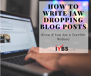How to Write Jaw Dropping Blog Posts (Even if You Are a Terrible Writer)