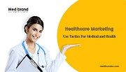 Healthcare Marketing Company Use Tactics For Medical and Health