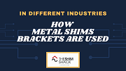 How Metal Shims Brackets are used in Different Industries?