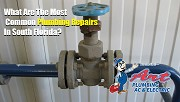 What Are The Most Common Plumbing Repairs In South Florida?