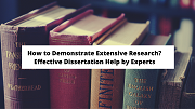 How to Demonstrate Extensive Research? Effective Dissertation Help by Experts