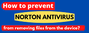 How to prevent Norton antivirus from removing files from the device?