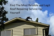 Find The Most Reliable and Legit Roof Repairing Service For Yourself
