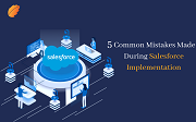 5 Common Mistakes Made During Salesforce Implementation!