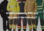 What is meant by PPE and its uses in the Industry?