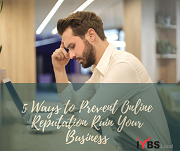 5 Ways to Prevent Online Reputation Ruin Your Business