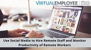 Use Social Media to Hire Remote Staff and Monitor Productivity of Remote Workers