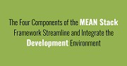 The Four Components of the MEAN Stack Framework Streamline and Integrate the Development Environment
