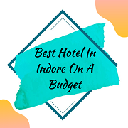 Best Hotel In Indore On A Budget